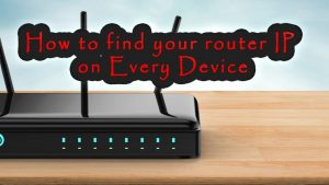 Read more about the article How to Find your Router IP on every device